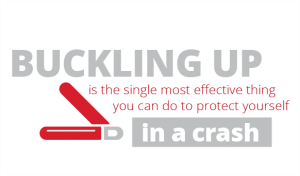 buckling up is the single most effective thing you can do to protect yourself in a crash